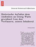 Historische Aufsa Tze Dem Andenken an Georg Waitz Gewidmet (Von Den Verfassern, Seinen Schu Lern).