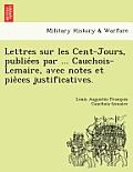 Lettres Sur Les Cent-Jours, Publie Es Par ... Cauchois-Lemaire, Avec Notes Et Pie Ces Justificatives.