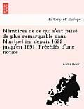 Me Moires de Ce Qui S'Est Passe de Plus Remarquable Dans Montpellier Depuis 1622 Jusqu'en 1691. Pre Ce de S D'Une Notice