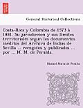 Costa-Rica y Colombia de 1573 a 1881. Su Jurisdiccion y Sus Li Mites Territoriales Segun Los Documentos Ine Ditos del Archivo de Indias de Sevilla ...