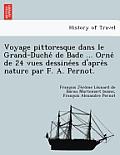 Voyage Pittoresque Dans Le Grand-Duche de Bade ... Orne de 24 Vues Dessine Es D'Apre S Nature Par F. A. Pernot.