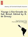 Voyage a Rio-Grande Do Sul, Bre Sil. Edited by R. de Dreuzy