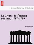 La Chute de L'Ancien Re Gime, 1787-1789.