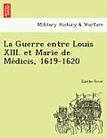 La Guerre Entre Louis XIII. Et Marie de Me Dicis, 1619-1620