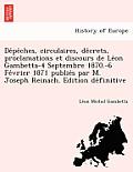 de Pe Ches, Circulaires, de Crets, Proclamations Et Discours de Le on Gambetta-4 Septembre 1870.-6 Fe Vrier 1871 Publie S Par M. Joseph Reinach. Editi