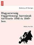 Magyarorsza G Fu Ggetlense GI Harcza Nak to Rte Nete 1848 E S 1849-Ben.