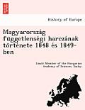 Magyarorsza G Fu Ggetlense GI Harcza Nak to Rte Nete 1848 E S 1849-Ben