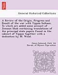 A Review of the Origin, Progress and Result of the War with Tippoo Sultaun, to Which Are Added Some Account of Zemaun Shah Containing Translations of