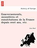 Gouvernements, Ministe Res Et Constitutions de La France Depuis Cent ANS, Etc.