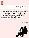 Histoire de France: Pe Riode Contemporaine, Re Gne de Louis-Philippe Jusqu'a La Constitution de 1875