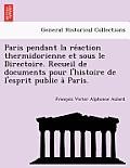 Paris Pendant La Re Action Thermidorienne Et Sous Le Directoire. Recueil de Documents Pour L'Histoire de L'Esprit Public a Paris.