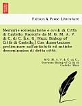 Memorie Ecclesiastiche E Civili Di Citta Di Castello. Raccolte Da M. G. M. A. V. Di C. Di C. [I.E. G. Muzi, Bishop of Citta Di Castello.] Con Disserta