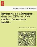Invasions de L'e Tranger Dans Les Xive Et Xve Sie Cles. Documents Ine Dits.