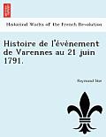 Histoire de L'e Ve Nement de Varennes Au 21 Juin 1791.