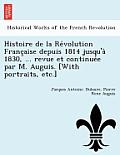 Histoire de La Re Volution Franc Aise Depuis 1814 Jusqu'a 1830, ... Revue Et Continue E Par M. Auguis. [With Portraits, Etc.]