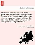 Me Moires Sur Le Consulat, 1799 a 1804. Par Un Ancien Conseiller D'e Tat [Count A. C. Thibaudeau]. (L'Ouvrage ... Se Compose de Conversations, de Disc