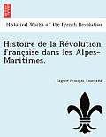 Histoire de La Re Volution Franc Aise Dans Les Alpes-Maritimes.