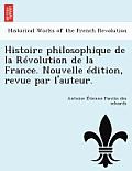 Histoire Philosophique de La Revolution de La France. Nouvelle Edition, Revue Par L'Auteur.