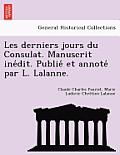 Les Derniers Jours Du Consulat. Manuscrit Ine Dit. Publie Et Annote Par L. Lalanne.