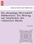 Die Ehemalige Herrschaft Haldenstein. Ein Beitrag Zur Geschichte Der Rha Tischen Bu Nde.