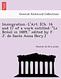 Immigration.-L'Art. [Ch. 16 and 17 of a Work Entitled: Le Bre Sil in 1889, Edited by F. J. de Santa Anna Nery.]