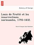 Louis de Frotte Et Les Insurrections Normandes, 1793-1832.