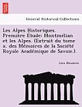 Les Alpes Historiques. Premiere Etude: Montmelian Et Les Alpes. (Extrait Du Tome X. Des Memoires de La Societe Royale Academique de Savoie.).