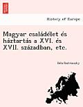 Magyar Csaladelet Es Haztartas a XVI. Es XVII. Szazadban, Etc.