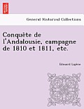 Conquete de L'Andalousie, Campagne de 1810 Et 1811, Etc.