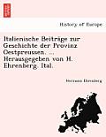 Italienische Beitrage Zur Geschichte Der Provinz Oestpreussen. ... Herausgegeben Von H. Ehrenberg. Ital.
