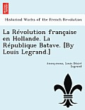 La Revolution Francaise En Hollande. La Republique Batave. [By Louis Legrand.]