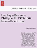 Les Pays-Bas Sous Philippe II. 1565-1567. Nouvelle E Dition.