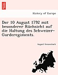 Der 10 August 1792 Mit Besonderer Ruchsicht Auf Die Haltung Des Schweizer-Garderegiments.