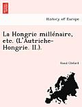La Hongrie Millenaire, Etc. (L'Autriche-Hongrie. II.).