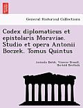 Codex Diplomaticus Et Epistolaris Moraviae. Studio Et Opera Antonii Boczek. Tomus Quintus
