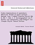 Codex Diplomaticus Et Epistolaris Moraviae. Studio Et Opera Antonii Boczek. Tom. 5 Edidit Josefus Chytil.-Bd. 6, Bd. 7. Abt. 1, 2. Herausgegeben Von P
