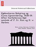 KJ Benhavns Belejring Og Fyens Gjenerobring. 1658-59. Efter Forfatterens D D Samlede AF P. Fr. Rist Og H. W. Harbou.