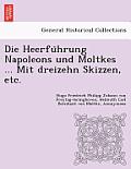 Die Heerführung Napoleons Und Moltkes ... Mit Dreizehn Skizzen, Etc.