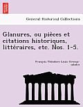 Glanures, Ou Pie Ces Et Citations Historiques, Litte Raires, Etc. Nos. 1-5.
