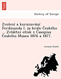 Zvolen a Korunov N Ferdinanda I. Za Kr Le Esk Ho ... Zvl TN Otisk Z Asopisu Esk Ho Musea 1876 a 1877.