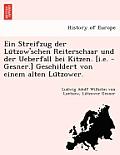 Ein Streifzug Der Lu Tzow'schen Reiterschaar Und Der Ueberfall Bei Kitzen. [I.E. - Gesner.] Geschildert Von Einem Alten Lu Tzower.