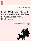E. W.' Ma Rkische Chronik, Nach Angelus Und Hafftiz Herausgegeben Von J. Heidemann.