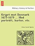 Kriget Mot Danmark 1675-1679 ... Med Portra Tt, Kartor, Etc.