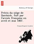 Pre Cis Du Sie GE de Dantzick, Fait Par L'Arme E Franc Aise En Avril Et Mai 1807.