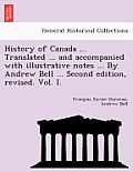 History of Canada ... Translated ... and Accompanied with Illustrative Notes ... by Andrew Bell ... Second Edition, Revised. Vol. I.