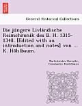 Die Ju Ngere Livla Ndische Reimchronik Des B. H. 1315-1348. [Edited with an Introduction and Notes] Von ... K. Ho Hlbaum.