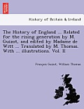 The History of England ... Related for the Rising Generation by M. Guizot, and Edited by Madame de Witt ... Translated by M. Thomas. with ... Illustra