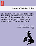 The History of England. Related for the Rising Generation by M. Guizot, and Edited by Madame de Witt. Translated by M. Thomas. with Illustrations. Vol