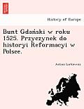 Bunt Gdan Ski W Roku 1525. Przyczynek Do Historyi Reformacyi W Polsce.