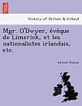 Mgr. O'Dwyer, E Ve Que de Limerick, Et Les Nationalistes Irlandais, Etc.
